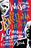 The Barcelona Legacy: Guardiola, Mourinho, and the Fight For Football's Soul