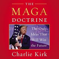 The Maga Doctrine: The Only Ideas That Will Win the Future