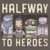 Halfway to Heroes